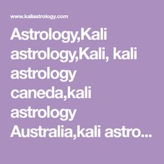 Astrology,Kali astrology,Kali, kali astrology caneda,kali astrology Australia,kali astrology South Africa Spiritual Healer, Vedic Astrology, Life Problems, Birth Chart, Problem Solving, Helping People, South Africa, California, Australia