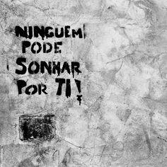 Ninguem pode sonhar por ti! Lisbon/Portugal