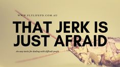 That jerk is just afraid: a tactic for dealing with difficult people - Fly Life Personal Development People Fly, Dealing With Difficult People, Share The Love, New Perspective, Personal Development, Behavior, Blog, Life, Behance
