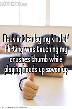 Heads up Seven Up!! Then blushing when my crush suspects me!! Lol! I was a dead give away!!