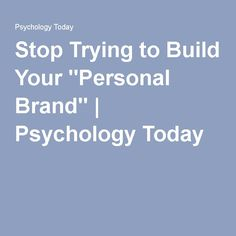 """Stop Trying to Build Your """"Personal Brand"""" 