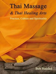 Thai Massage & Thai Healing Arts: Practice, Culture and Spirituality, http://www.e-librarieonline.com/thai-massage-thai-healing-arts-practice-culture-and-spirituality/