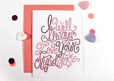 Dysfunctional Valentines, by Eliza Cerdeiros and Lauren Machlica, is a collection of Valentine's Day cards for those we hate to love! Instead of your typical mushy Valentines, these cards keep it. Valentine Day Cards, Valentines, Stupid Face, Heart Day, Types Of Lettering, Always Love You, Sweet Nothings, Typography Letters, Grafik Design
