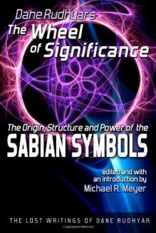 The Wheel of Significance  The Origin, Structure and Power of the Sabian Symbols (The Lost Writings of Dane Rudhyar), 978-1490336282, Dane Rudhyar, CreateSpace Independent Publishing Platform