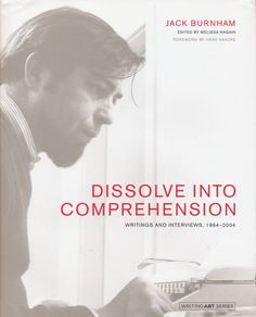 Neural [book review] Dissolve into Comprehension: Writings and Interviews, 1964-2004 Edited by Melissa Ragain – Jack Burnham The MIT-Press http://neural.it/2017/04/edited-by-melissa-ragain-jack-burnham-dissolve-into-comprehension-writings-and-interviews-1964-2004/