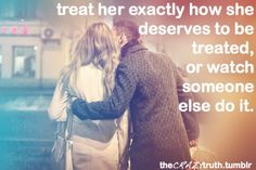 Amen to that, goes the same for a woman treating her guy right too!
