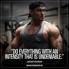 """""""Do everything with an intensity that is undeniable."""" A quote from 3x Mr. Olympia Physique Champ Jeremy Buendia. An amazing photo of the always inspiring Mr Olympia champion. Jeremy Buendia has one of the most complete physiques in the world and his journey towards another Mr Olympia title is impressive. If you want to be inspired – make sure you check him out and remember his words: Do EVERYTHING with an intensity that is UNDENIABLE. EVERYTHING. #jeremy #buendia #gym #motivation"""
