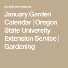 January Garden Calendar | Oregon State University Extension Service | Gardening