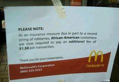 "Over the weekend, many people became acquainted with this photo for the first time. It's a hoax: McDonald's isn't charging African-American McDonald's customers an extra $1.50 ""as an insurance measure due in part to a recent string of robberies."" Nevertheless, the pic seems to have caused yet another PR problem for the dream McJob-generating giant of fast foods."