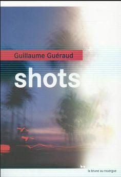 shots - Guillaume Guéraud - 278 p.