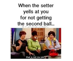 Hahaha!! This is so funny cause im a setter and i get this alot !! But it's true... Ha