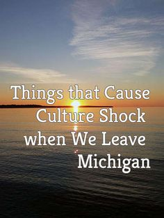 Things that cause culuture shock when we leave Michigan.--- I have to check this one because to me the shock is coming to Michigan Cj Michigan Facts, Miss Michigan, Michigan Travel, State Of Michigan, Detroit Michigan, Northern Michigan, Lake Michigan, Michigan Quotes, Marquette Michigan