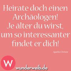 Heirate einen Archäologen! Je älter du wirst, umso interessanter findet er dich!