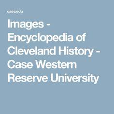Images - Encyclopedia of Cleveland History - Case Western Reserve University