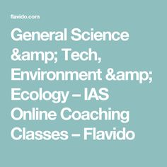 General Science & Tech, Environment & Ecology – IAS Online Coaching Classes – Flavido