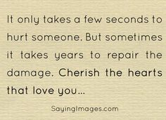 Daily Quotes It Only Takes A Few Seconds To Hurt Someone But Years To Repair The Damage  Mactoons Inspirational Quotes Gallery