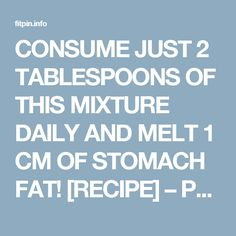 CONSUME JUST 2 TABLESPOONS OF THIS MIXTURE DAILY AND MELT 1 CM OF STOMACH FAT! [RECIPE] – Page 2 – Fit Pins