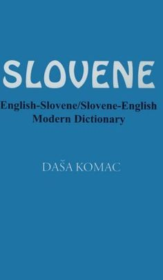 Slovene: English-Slovene/Slovene-English Modern Dictionary by Dasa Komac