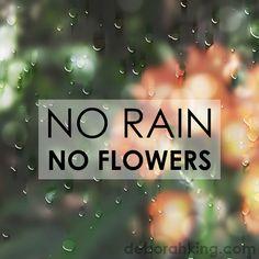 "Inspirational Quote: ""No rain, no flowers."" Hugs, Deborah. #Rain #Flowers #EnergyHealing"
