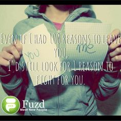 Even if I had 100 reasons to leave you, I would still find 1 reason to fight for you | Fuzd