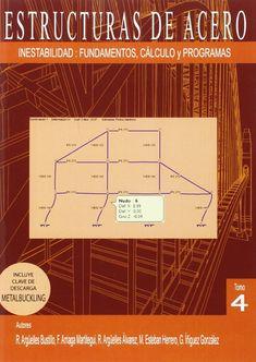 Estructuras de acero. T. 4, Inestabilidad : fundamentos, cálculo y programas / autores, Ramón Argüelles Bustillo, Francisco Arriaga Martitegui ... [et al.]
