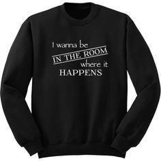 I Wanna Be in the Room Where It Happens Hamilton Sweatshirt Alexander... ($25) ❤ liked on Polyvore featuring tops, hoodies, sweatshirts, black, women's clothing, long shirt, woven shirts, crew-neck sweatshirts, long sweatshirt and vinyl shirt