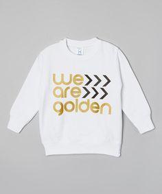 White 'We Are Golden' Sweatshirt - Toddler & Kids by The Talking Shirt #zulily #zulilyfinds