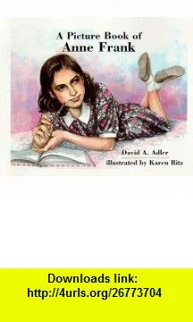 A Picture Book of Anne Frank (Picture Book Biography) (9780823410781) David A. Adler, Karen Ritz , ISBN-10: 0823410781  , ISBN-13: 978-0823410781 ,  , tutorials , pdf , ebook , torrent , downloads , rapidshare , filesonic , hotfile , megaupload , fileserve