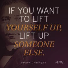 Such simple advice, yet easy to forget in our fast-paced world...  This quote from Booker T. Washington helps us understand how a former slave could become a leading voice for others like him. So inspiring!