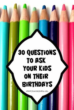 Birthday Interview: 30 Questions to Ask Your Kids Every Year on Their Birthdays at directorjewels.com