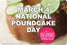 March 4 is National Poundcake Day!   Check out these fun recipes to celebrate: Nutella Pound Cake Panini, Triple Chocolate Pound Cake, Lemon Berry Cupcakes, Pound Cake with Grilled Peaches, & Coconut Lime Pound Cake.