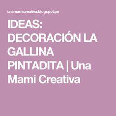 IDEAS: DECORACIÓN LA GALLINA PINTADITA                    Una Mami Creativa