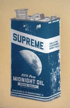 midnight oil...I have burned quite a bit of this in my day!