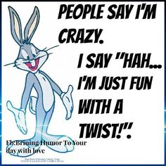 people say I am crazy funny quotes quote lol funny quote funny quotes looney tunes funny sayings bugs bunny humor