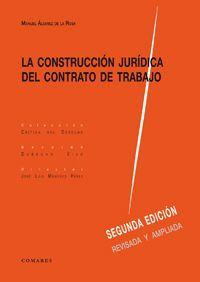 La construcción jurídica del contrato de trabajo / Manuel Álvarez de la Rosa . - 2014
