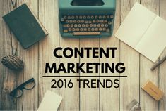 9 Content Marketing Trends That Will Dominate 2016 #digitalmarketing