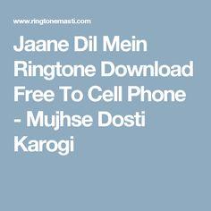 Jaane Dil Mein Ringtone Download Free To Cell Phone - Mujhse Dosti Karogi