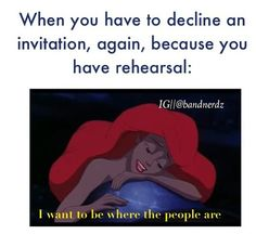 So true!!! Theatre humor haha but theatre is where my people are(we are actually doing the little mermaid so this is perfect!)