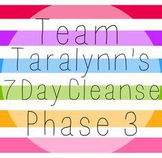 Team Taralynn's Seven Day Cleanse: Phase Three
