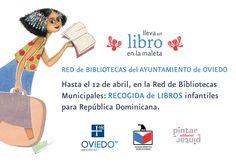 RECOGIDA de LIBROS INFANTILES hasta el 12 de abril en la Red de BIBLIOTECAS MUNICIPALES DE OVIEDO para ser enviados a las BIBLIOTECAS de REPÚBLICA DOMINICANA Más información en: http://pintarpintareditorial.wordpress.com/2013/03/26/nos-das-alguno-de-tus-libros-infantiles-dia-internacional-del-libro-infantil-y-juvenil/