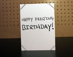 Happy Freq'ing Birthday!!! A birthday card for the science nerd in your life.