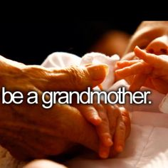 Be a grandmother...before i die
