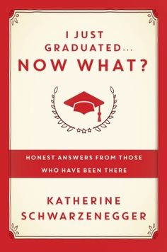 I Just Graduated Now What by Katherine Schwarzenegger. This one I have to read...definitely curious!
