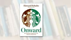 Onward: How Starbucks Fought for Its Life Without Losing Its Soul by Howard Schultz (2011)