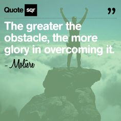 The greater the obstacle, the more glory in overcoming it. - Molière #quotesqr #motivational #sport