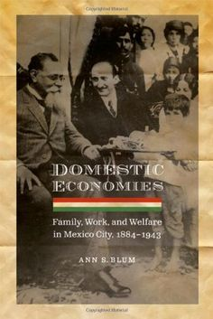 Domestic Economies: Family, Work, and Welfare in Mexico City, 1884-1943 (Engendering Latin America) by Ann S. Blum http://www.amazon.com/dp/080321359X/ref=cm_sw_r_pi_dp_CqXkub1T2STD3