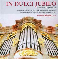 Norbert Duchtel - In Dulci Jubilo: Christmas Organ Music