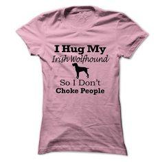I hug my  Irish Wolfhound so i dont choke people T-Shirts, Hoodies (19$ ==►► Shopping Here!)