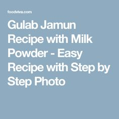 Gulab Jamun Recipe with Milk Powder - Easy Recipe with Step by Step Photo