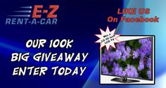 Check out the E-Z Rent-A-Car. Our 100K Big Giveaway Sweepstakes. Enter today for your chance to win a 50 inch TV